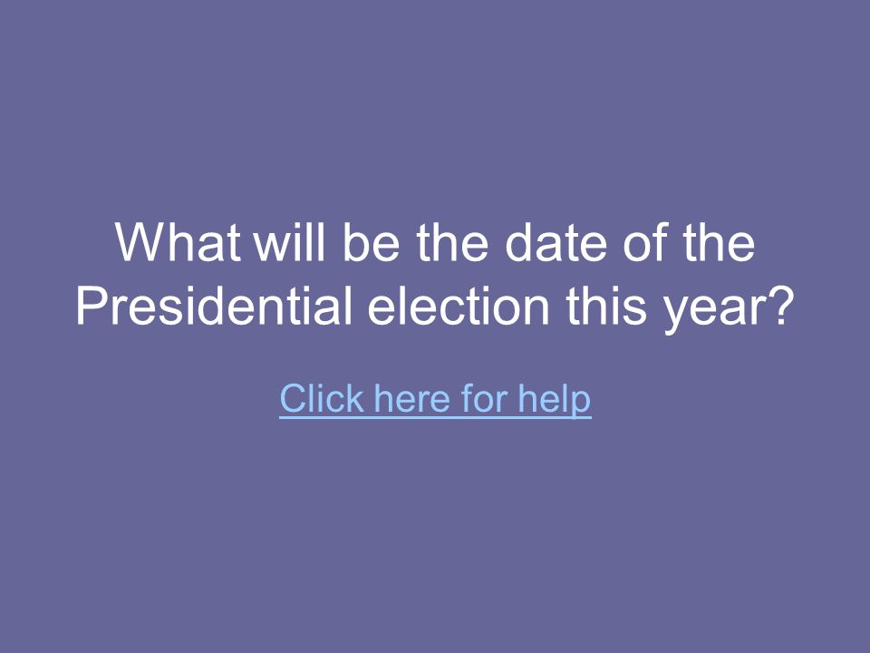 What will be the date of the Presidential election this year Click here for help
