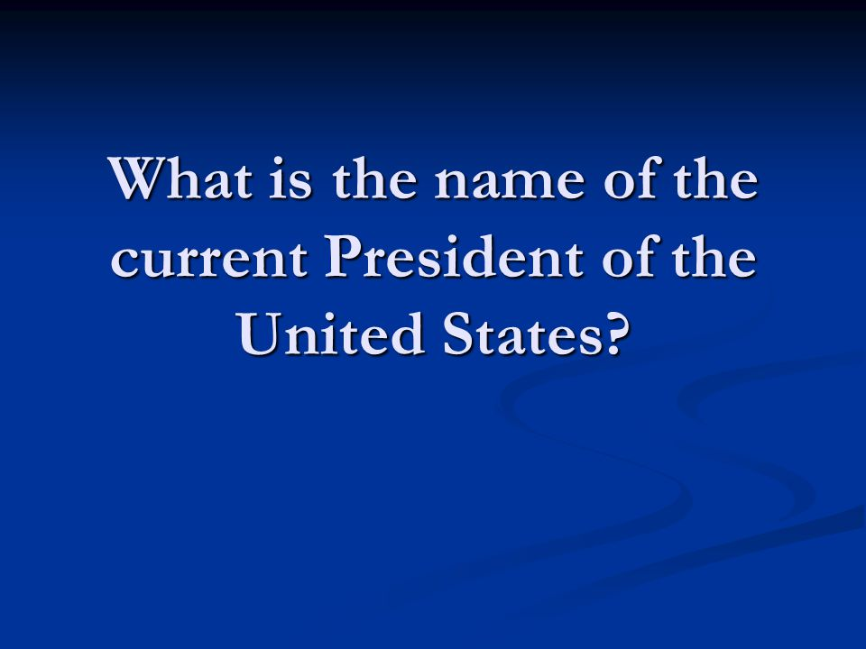 What is the name of the current President of the United States