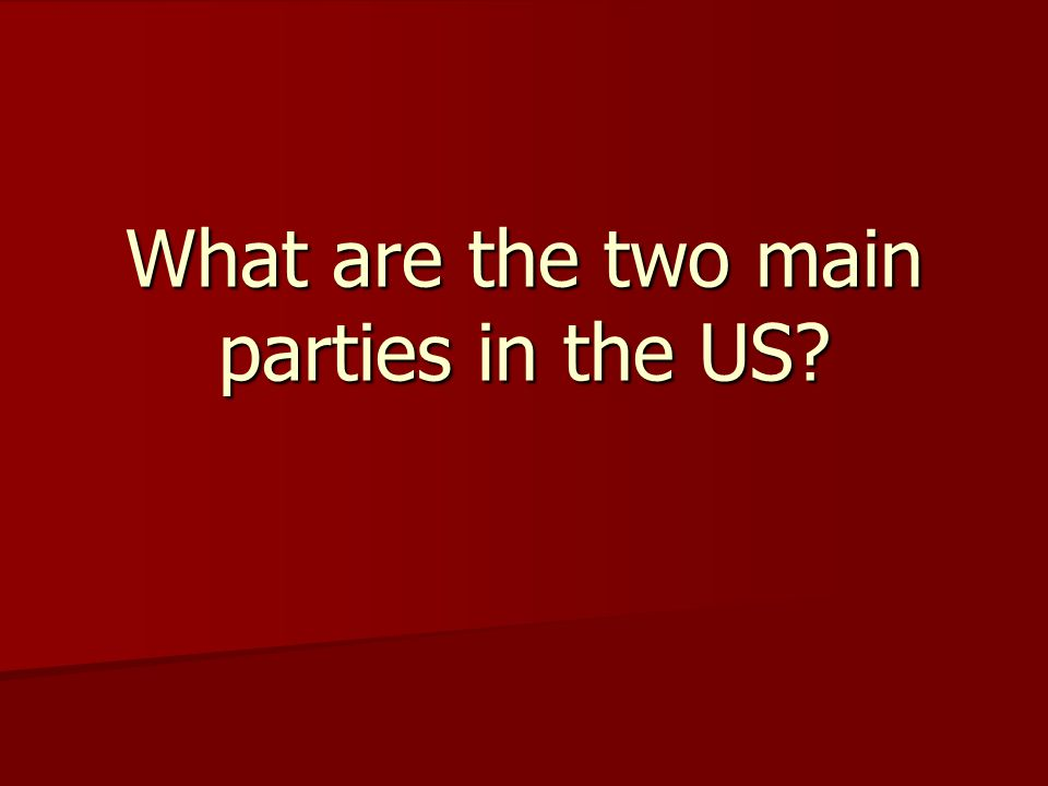 What are the two main parties in the US
