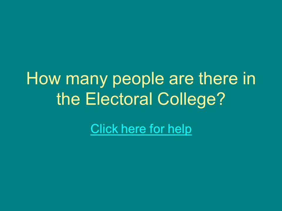 How many people are there in the Electoral College Click here for help