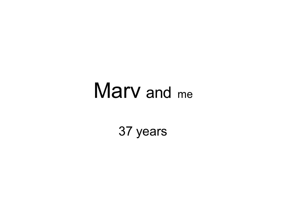 Marv and me 37 years
