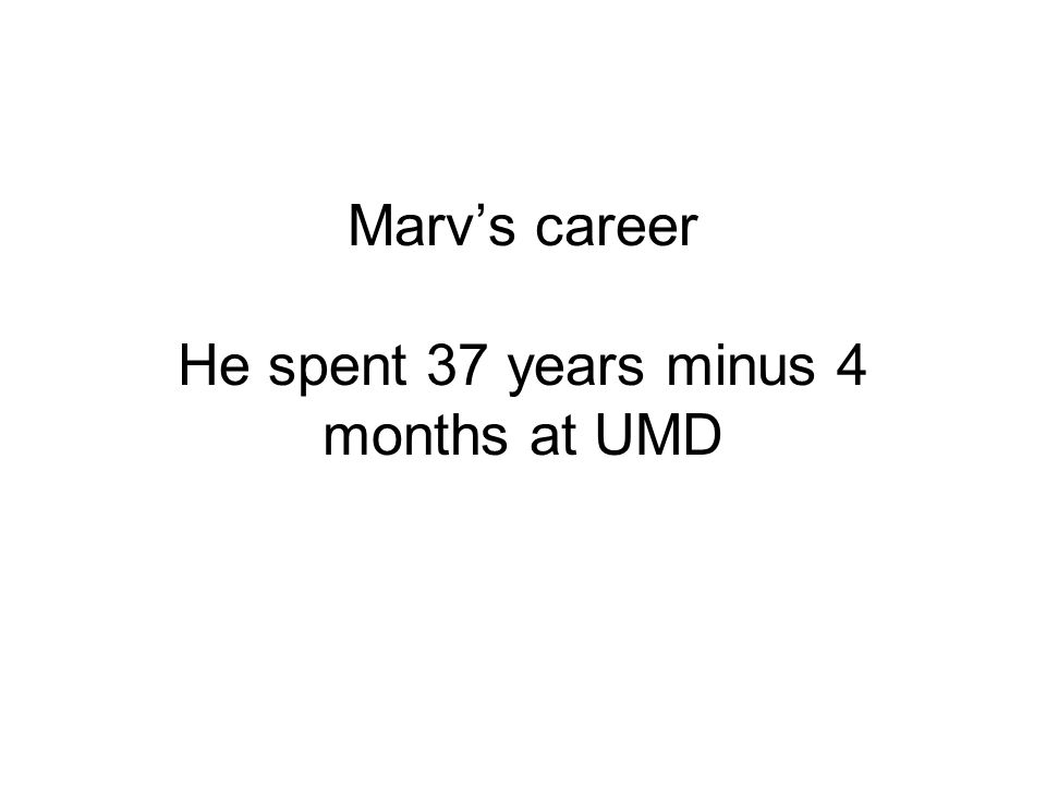 Marv's career He spent 37 years minus 4 months at UMD