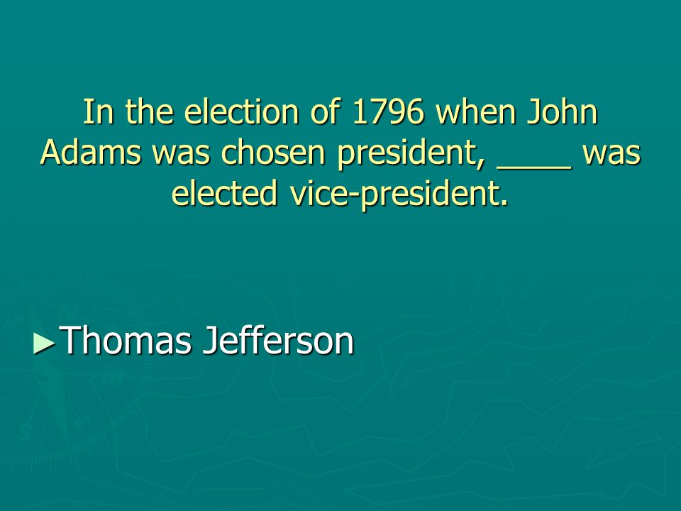 In the election of 1796 when John Adams was chosen president, ____ was elected vice-president.