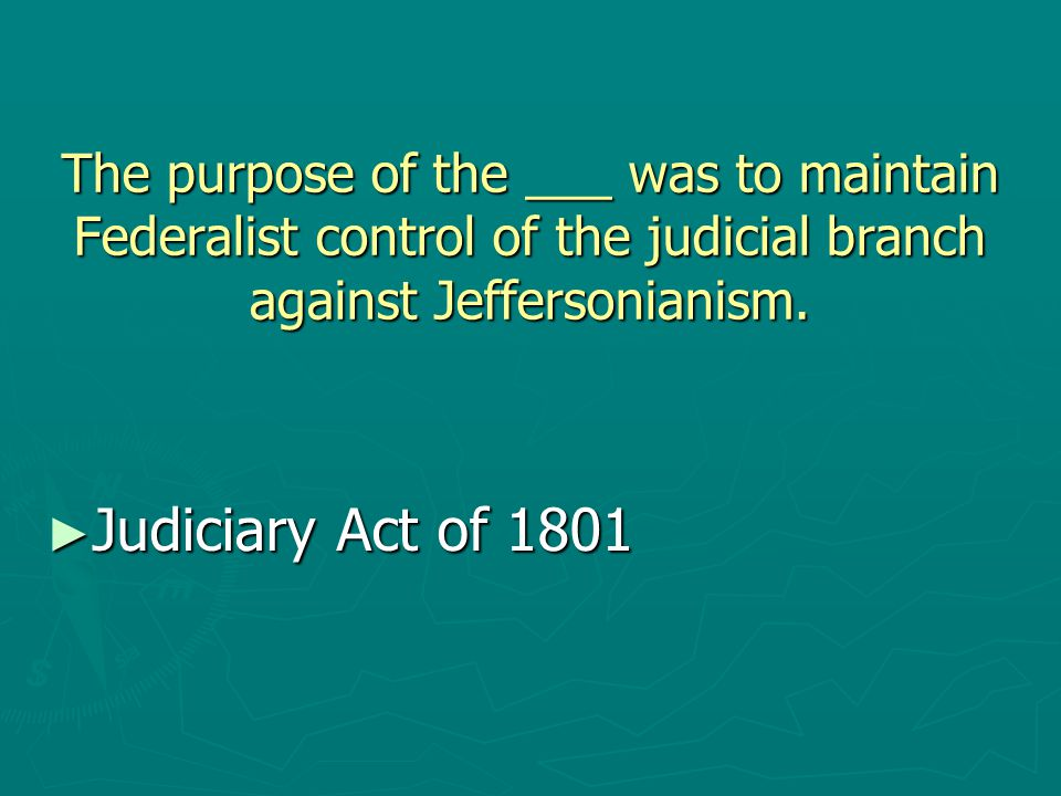 The purpose of the ___ was to maintain Federalist control of the judicial branch against Jeffersonianism.