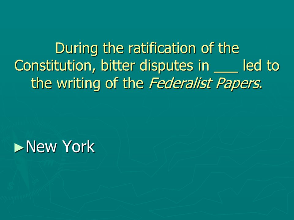 During the ratification of the Constitution, bitter disputes in ___ led to the writing of the Federalist Papers.