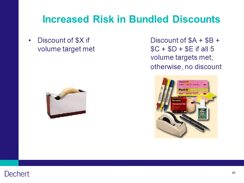 41 Increased Risk in Bundled Discounts Discount of $X ifDiscount of $A + $B + volume target met$C + $D + $E if all 5 volume targets met; otherwise, no discount