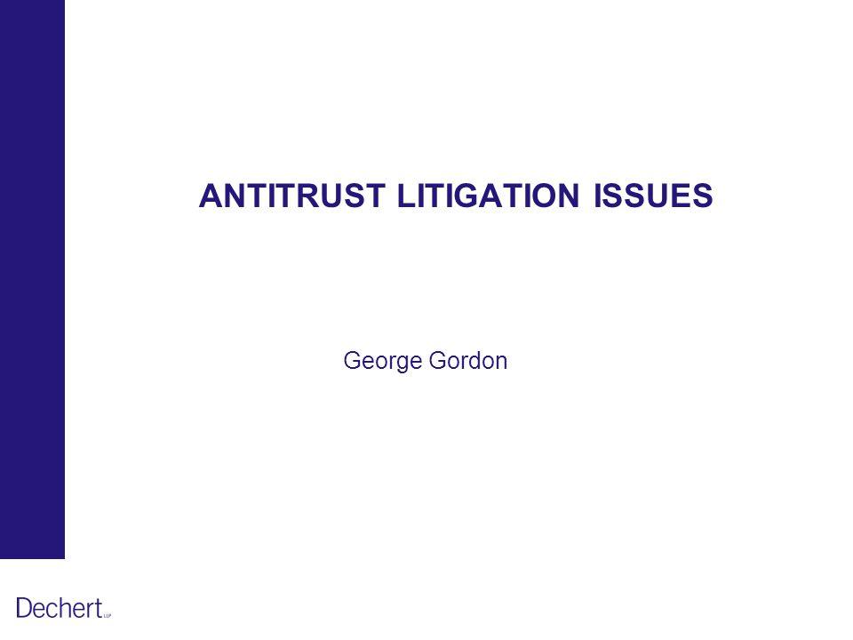 ANTITRUST LITIGATION ISSUES George Gordon