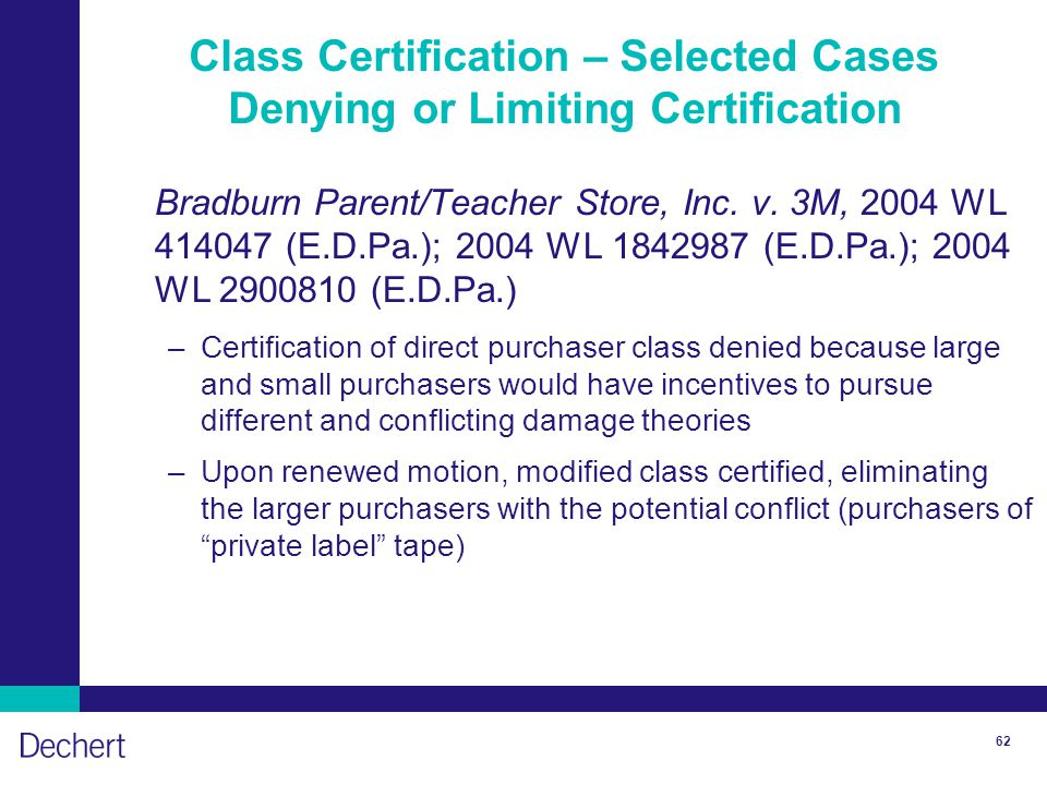 62 Class Certification – Selected Cases Denying or Limiting Certification Bradburn Parent/Teacher Store, Inc.