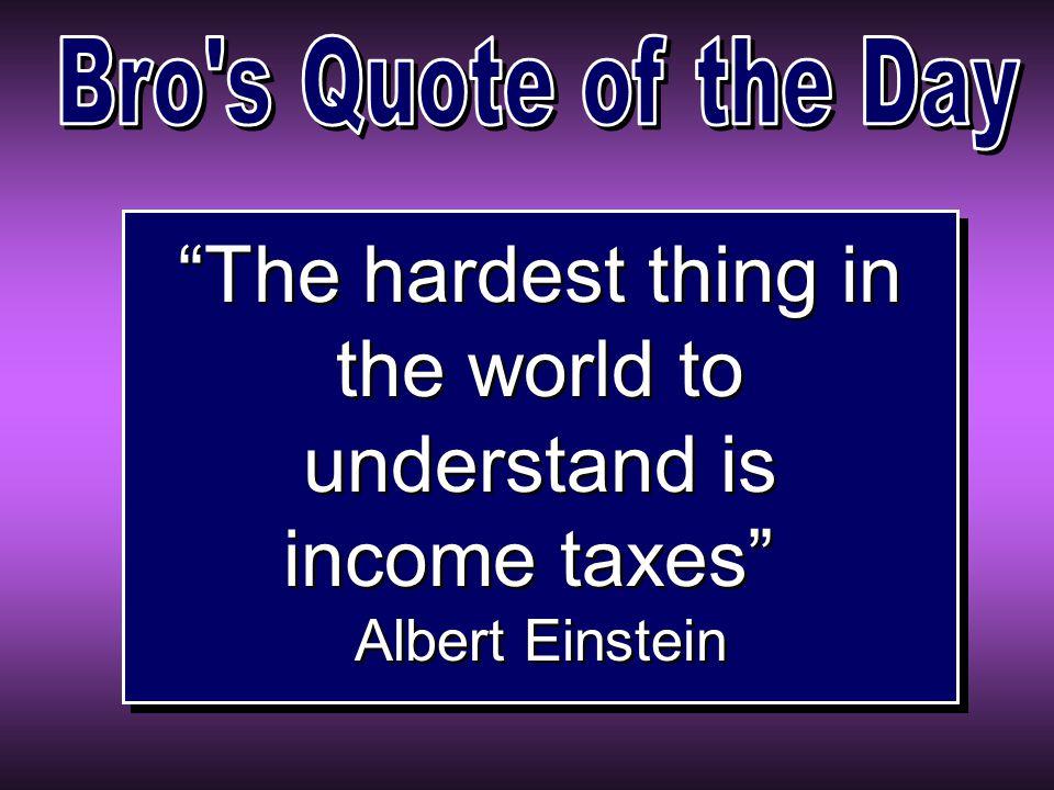 The hardest thing in the world to understand is income taxes Albert Einstein The hardest thing in the world to understand is income taxes Albert Einstein