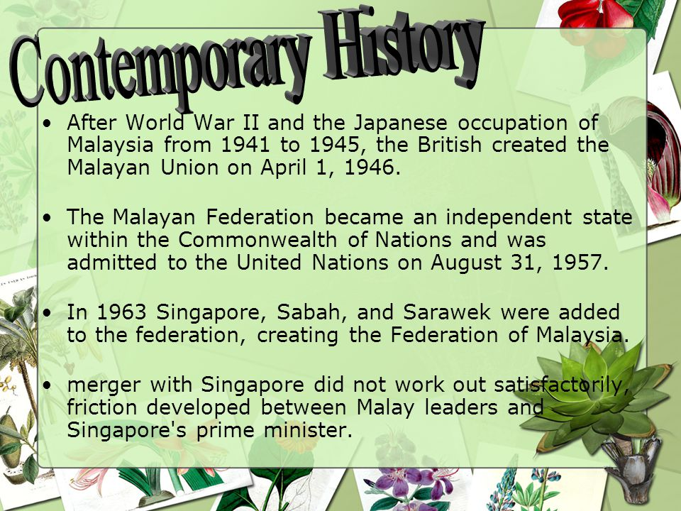 After World War II and the Japanese occupation of Malaysia from 1941 to 1945, the British created the Malayan Union on April 1, 1946.