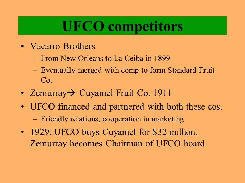 UFCO competitors Vacarro Brothers –From New Orleans to La Ceiba in 1899 –Eventually merged with comp to form Standard Fruit Co.