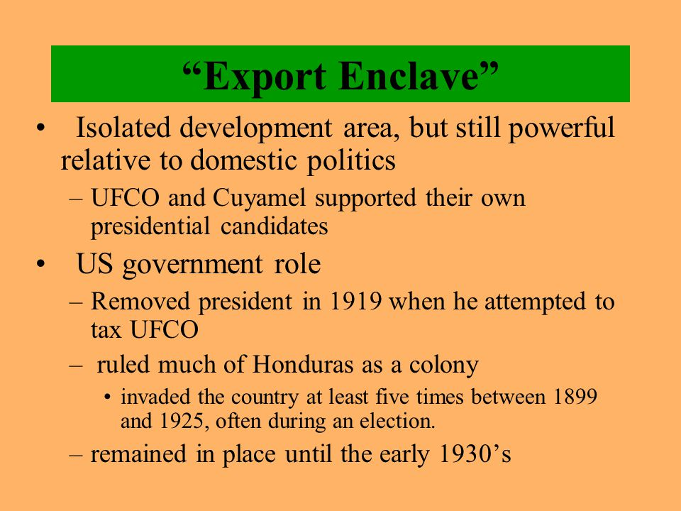 """Export Enclave"" Isolated development area, but still powerful relative to domestic politics –UFCO and Cuyamel supported their own presidential candid"