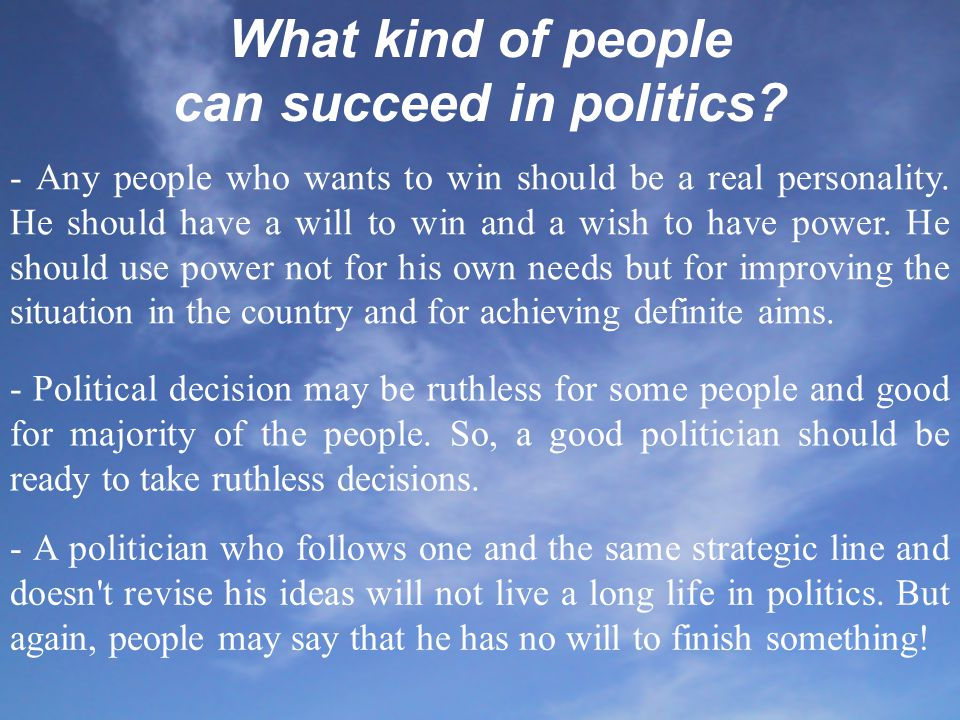 A politician should be power-loving What traits of character should they have.
