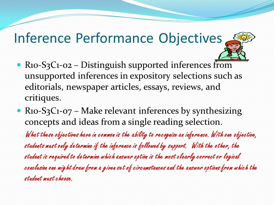 Inference Performance Objectives R10-S3C1-02 – Distinguish supported inferences from unsupported inferences in expository selections such as editorials, newspaper articles, essays, reviews, and critiques.