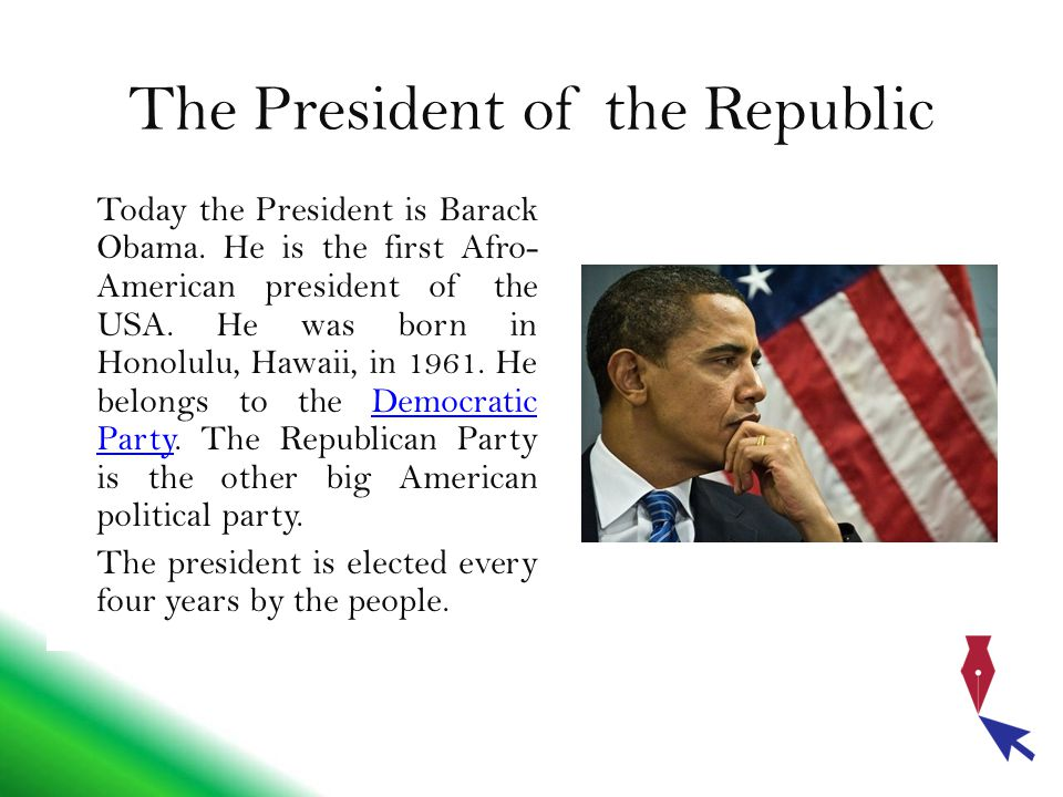 The President of the Republic Today the President is Barack Obama.