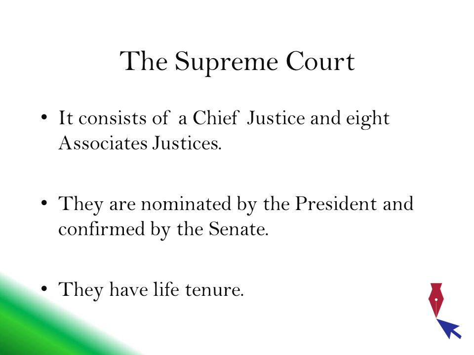 The Supreme Court It consists of a Chief Justice and eight Associates Justices.