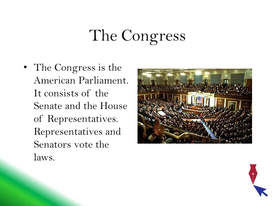 The Congress The Congress is the American Parliament.