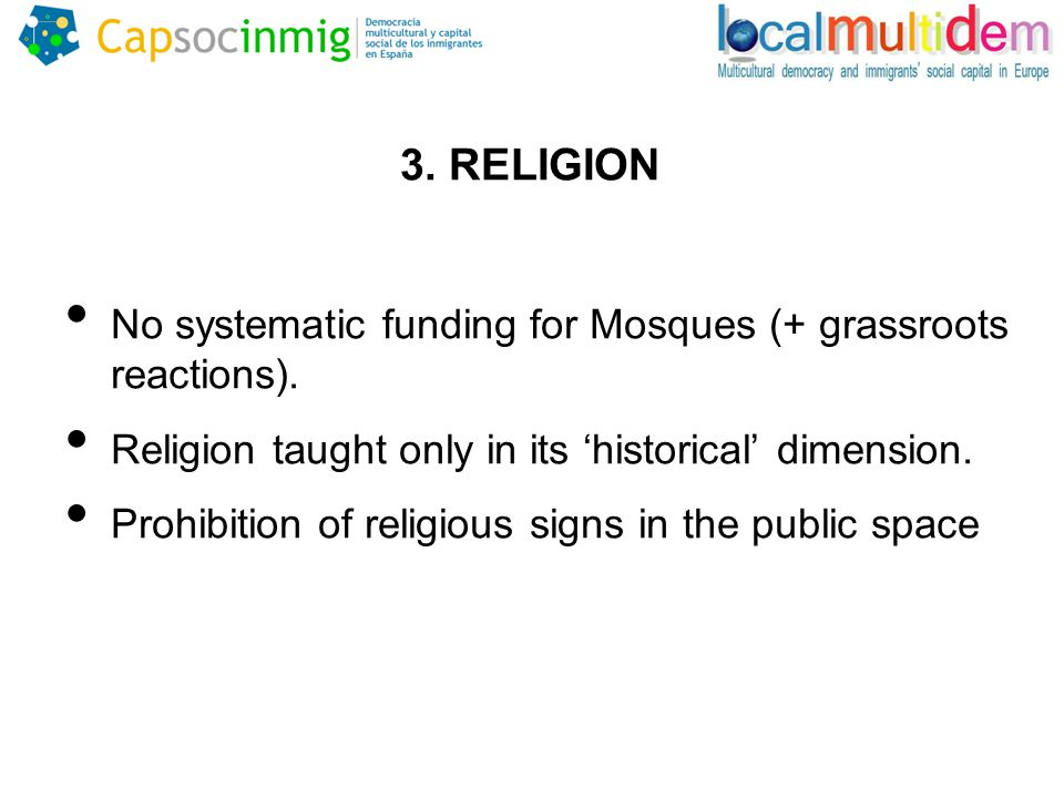 3. RELIGION No systematic funding for Mosques (+ grassroots reactions).