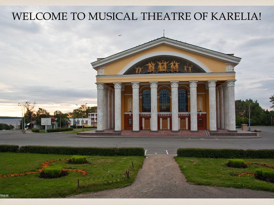  WELCOME TO MUSICAL THEATRE OF KARELIA!