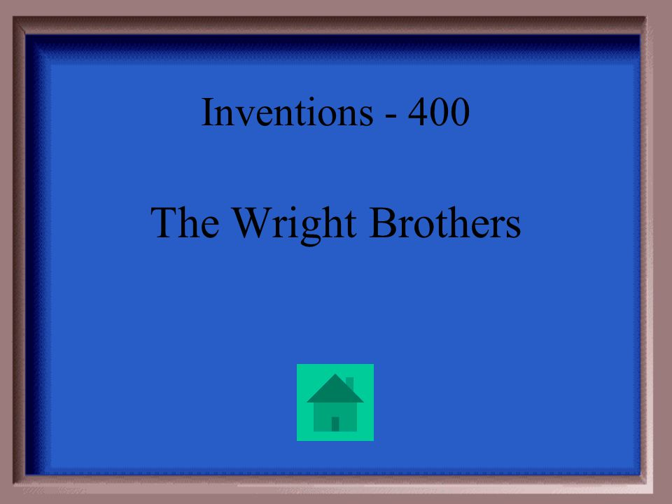 Inventions - 400 They were the first to fly, at Kitty Hawk, North Carolina.
