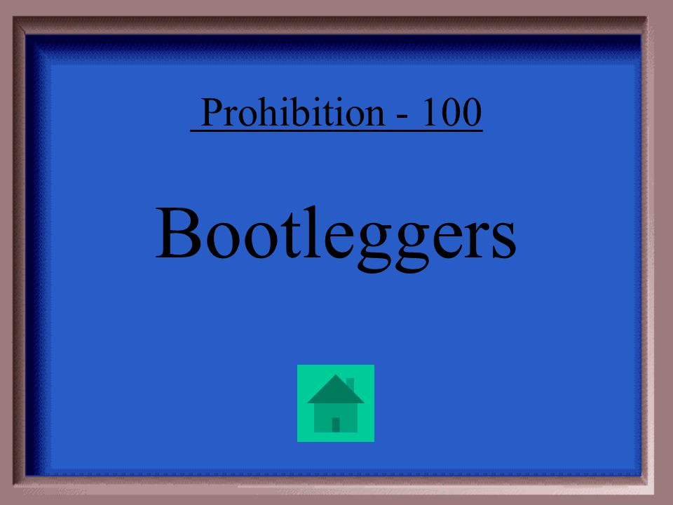 Prohibition - 100. The word for people who made or smuggled or sold illegal alcohol.