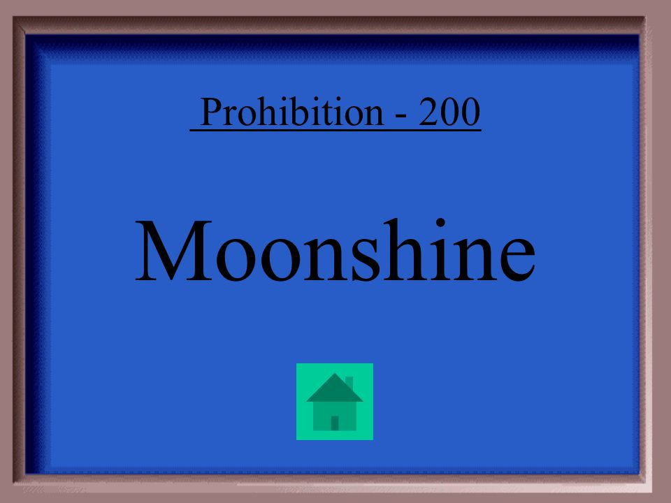 Prohibition - 200 Name for illegal liquor.