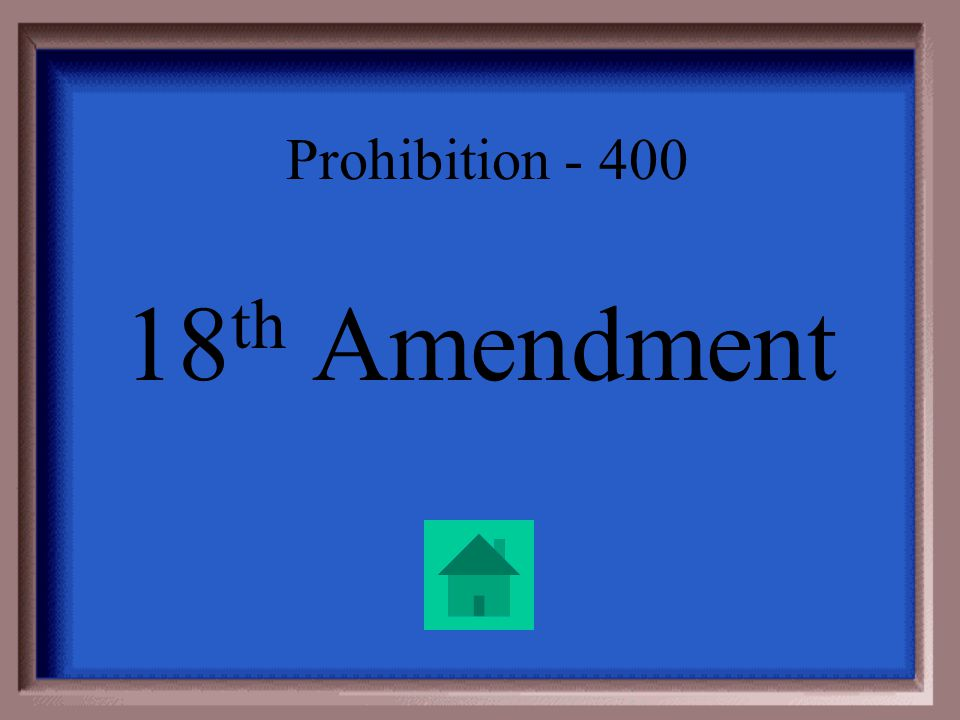 Prohibition - 400 Number of the Constitutional Amendment that banned the sale of alcohol.
