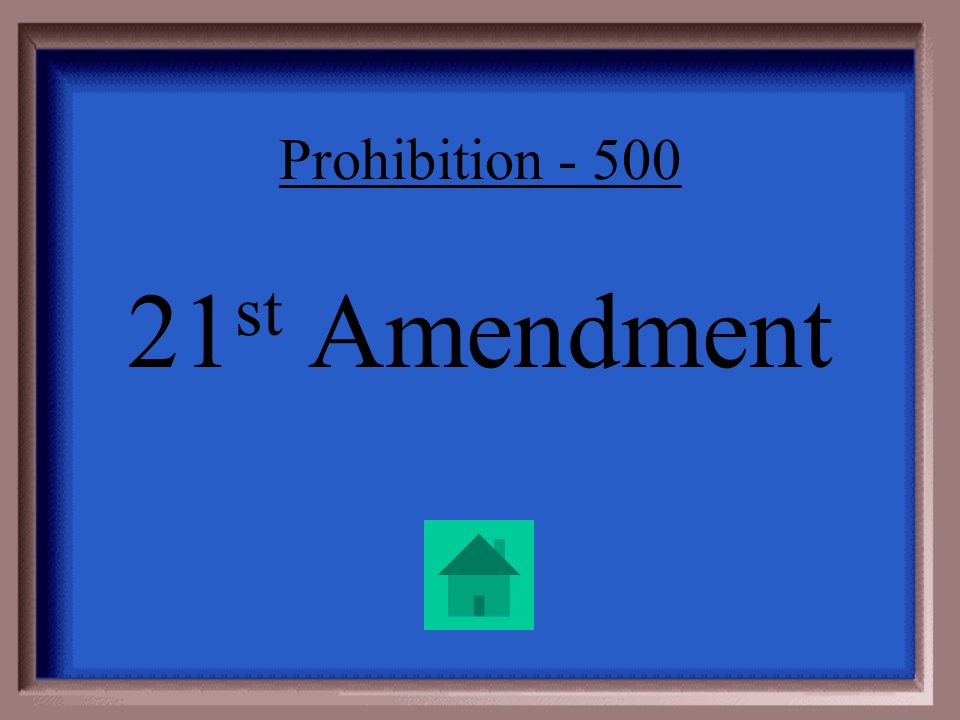 Prohibition - 500 Number of the amendment that repealed prohibition in 1933.