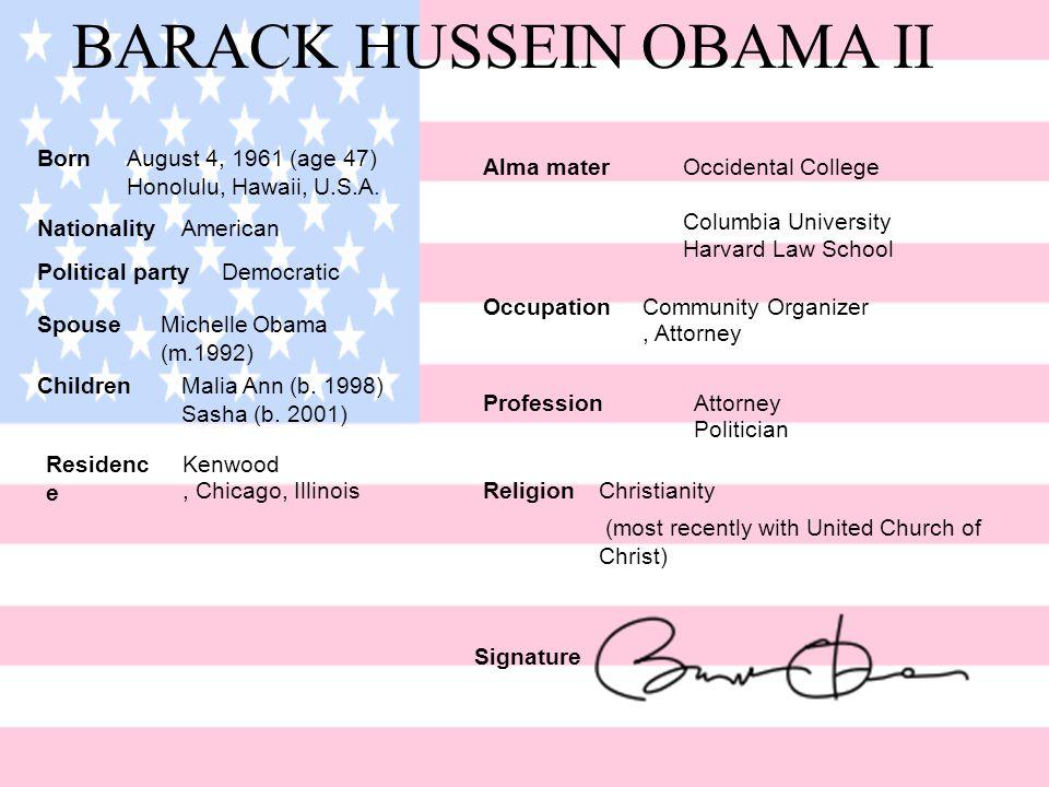 BARACK HUSSEIN OBAMA II BornAugust 4, 1961 (age 47) Honolulu, Hawaii, U.S.A. NationalityAmerican Political partyDemocratic SpouseMichelle Obama (m.199