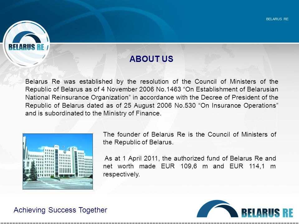 ABOUT US The founder of Belarus Re is the Council of Ministers of the Republic of Belarus.