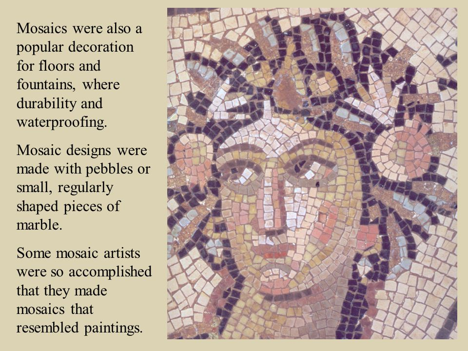 Mosaics were also a popular decoration for floors and fountains, where durability and waterproofing.