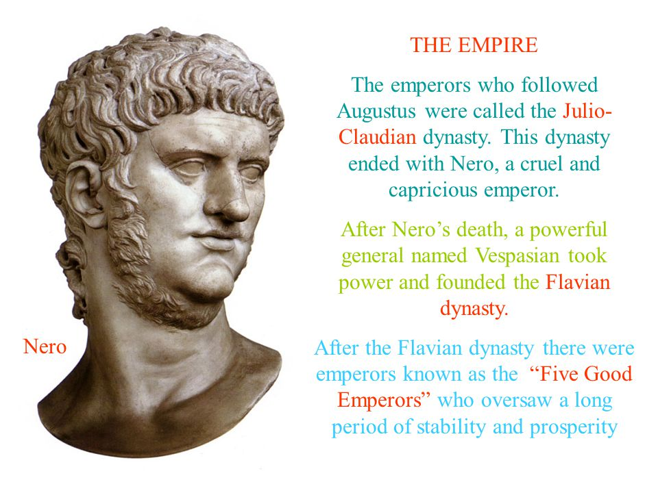 THE EMPIRE The emperors who followed Augustus were called the Julio- Claudian dynasty.