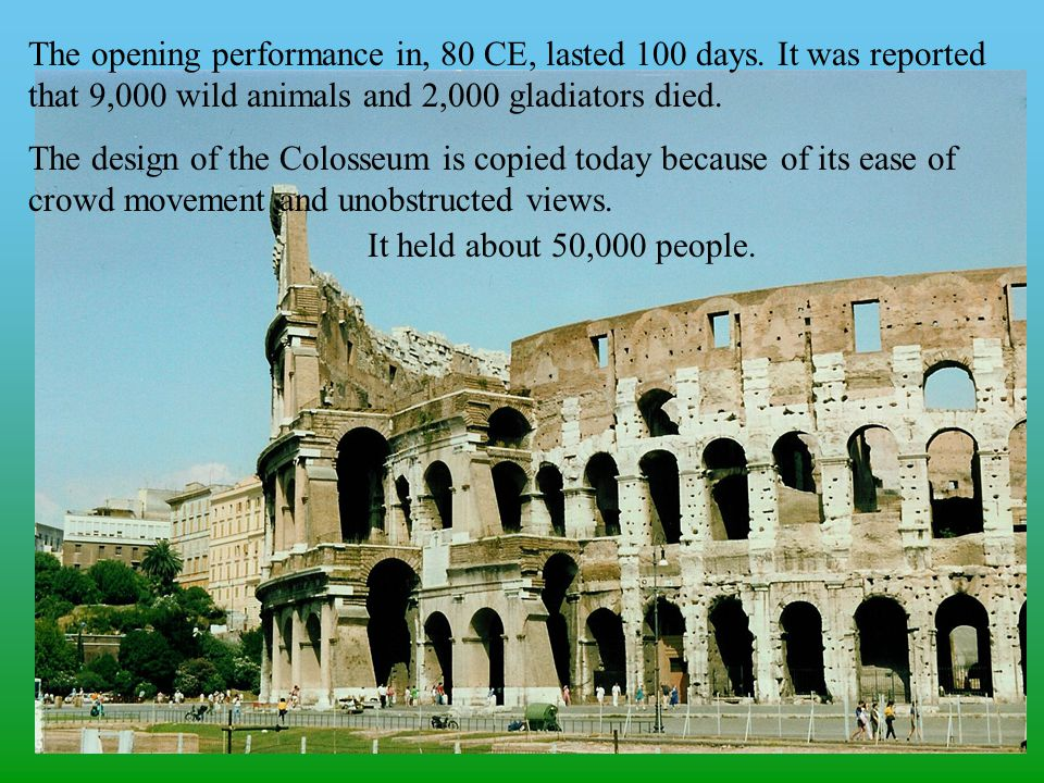 The opening performance in, 80 CE, lasted 100 days.