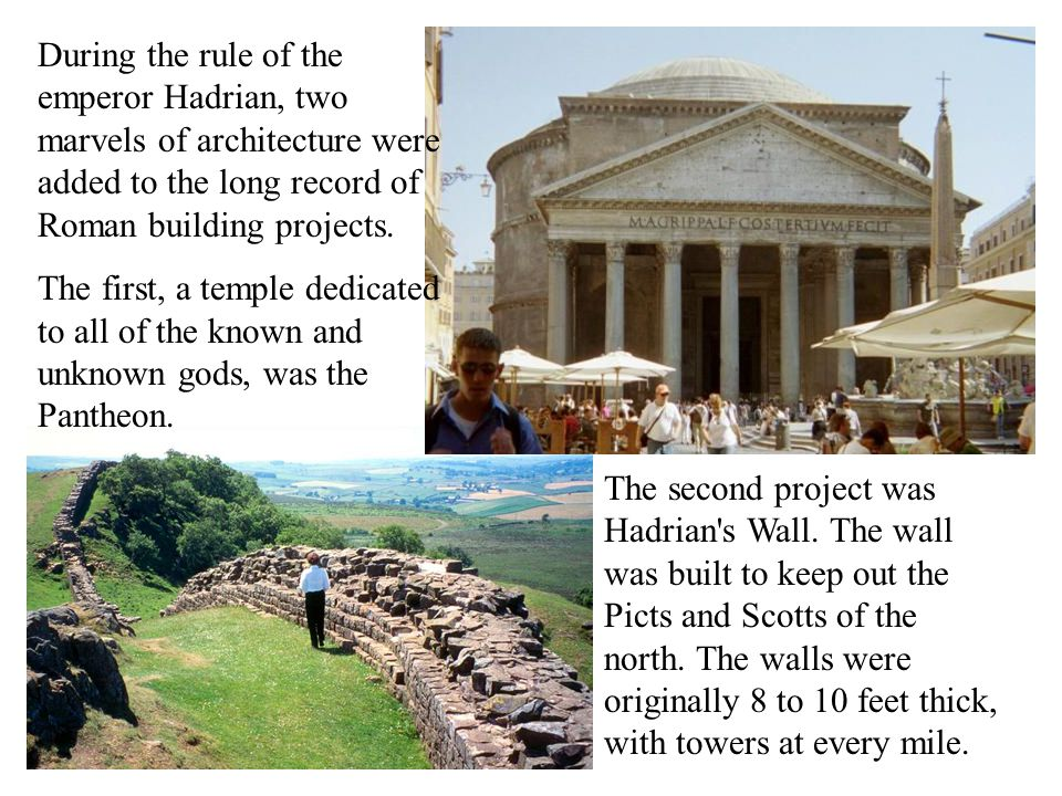 During the rule of the emperor Hadrian, two marvels of architecture were added to the long record of Roman building projects.