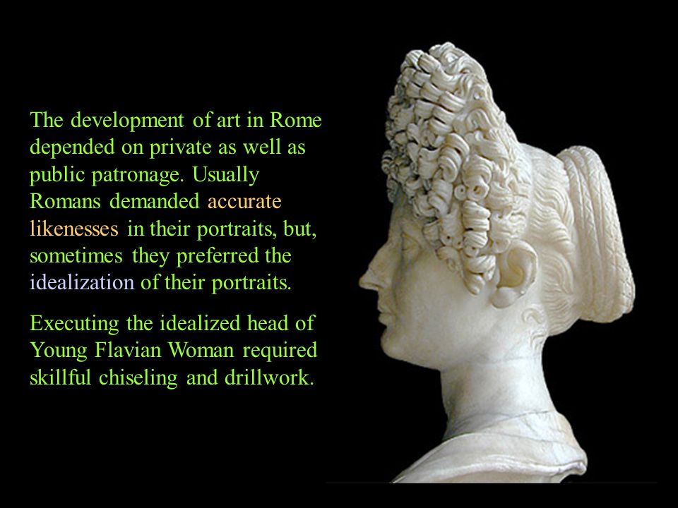 The development of art in Rome depended on private as well as public patronage.