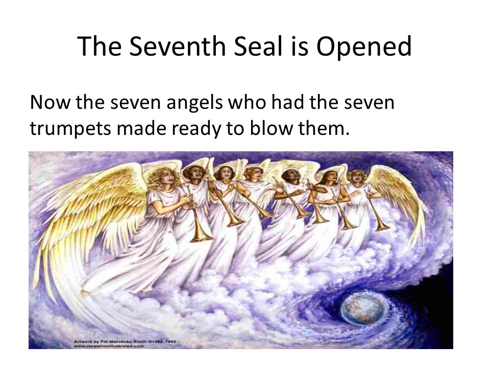 The Seventh Seal is Opened Now the seven angels who had the seven trumpets made ready to blow them.