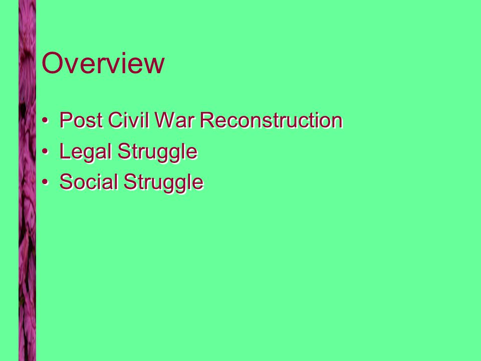 Overview Post Civil War Reconstruction Legal Struggle Social Struggle Post Civil War Reconstruction Legal Struggle Social Struggle