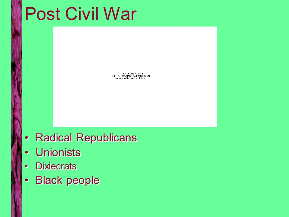 Post Civil War Radical Republicans Unionists Dixiecrats Black people