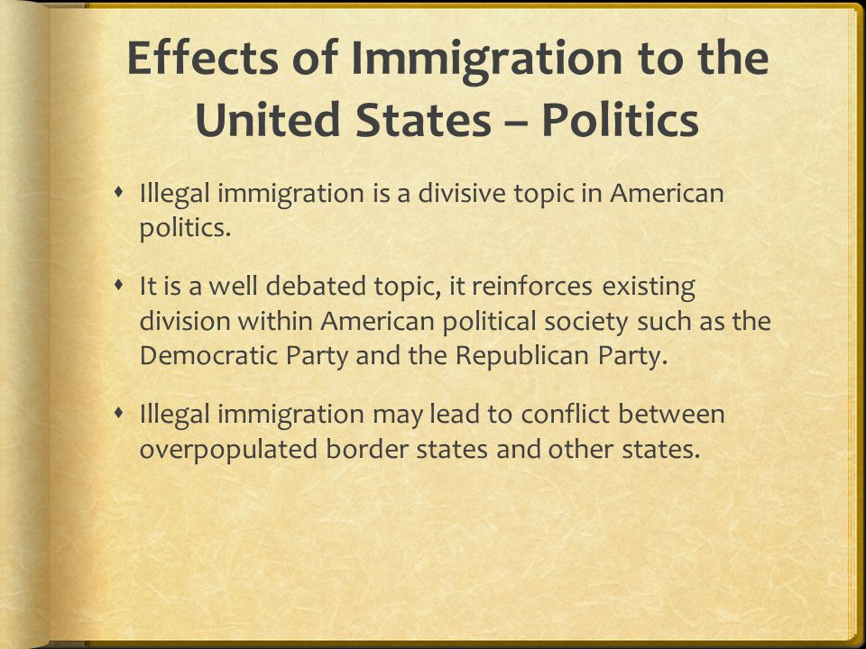 Effects of Immigration to the United States – Politics  Illegal immigration is a divisive topic in American politics.