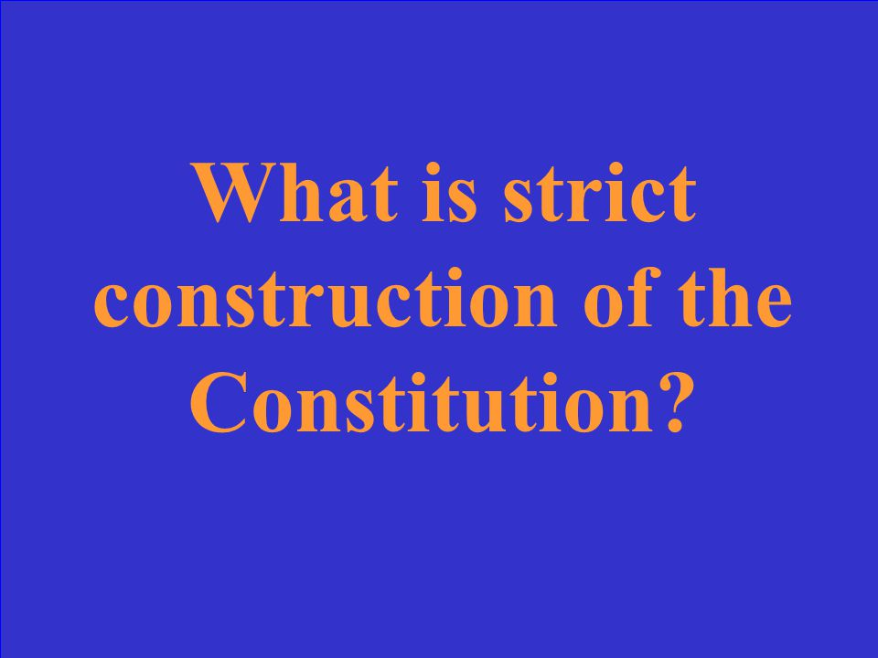 An interpretation of the Constitution that said Congress may only do what is specifically stated in the Constitution is this kind of interpretation.