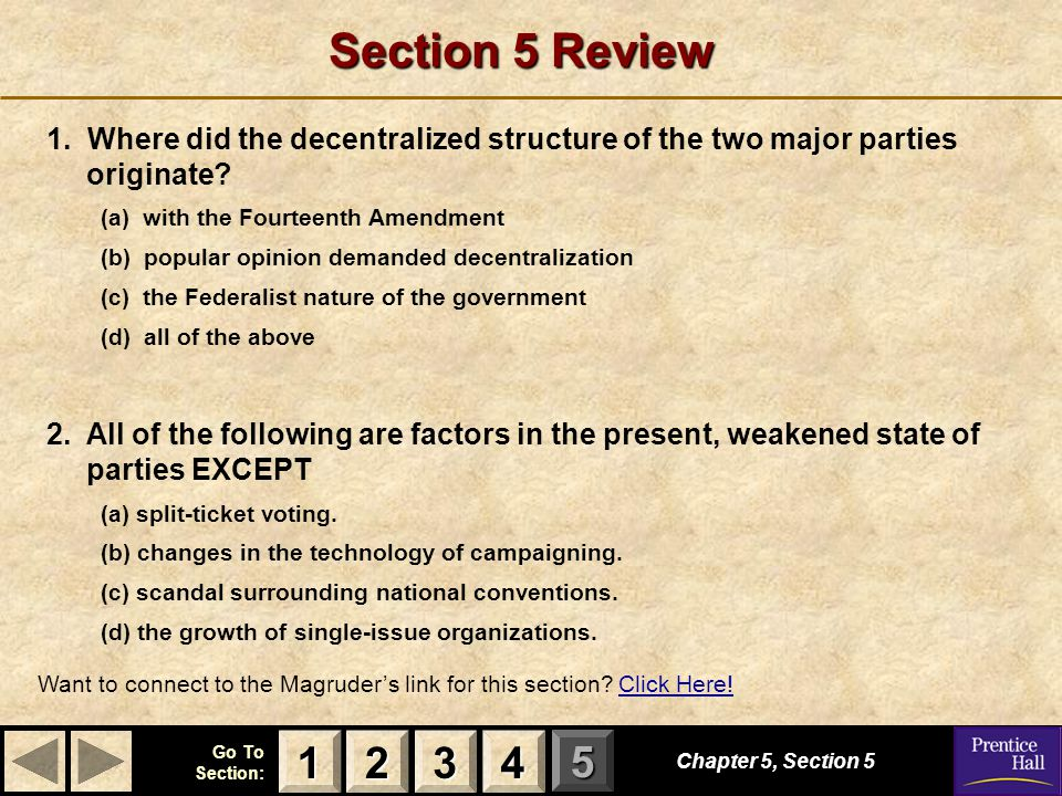 123 Go To Section: 4 5 Section 5 Review 1. Where did the decentralized structure of the two major parties originate? (a) with the Fourteenth Amendment