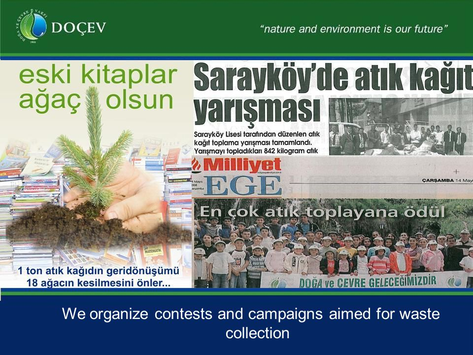We organize contests and campaigns aimed for waste collection