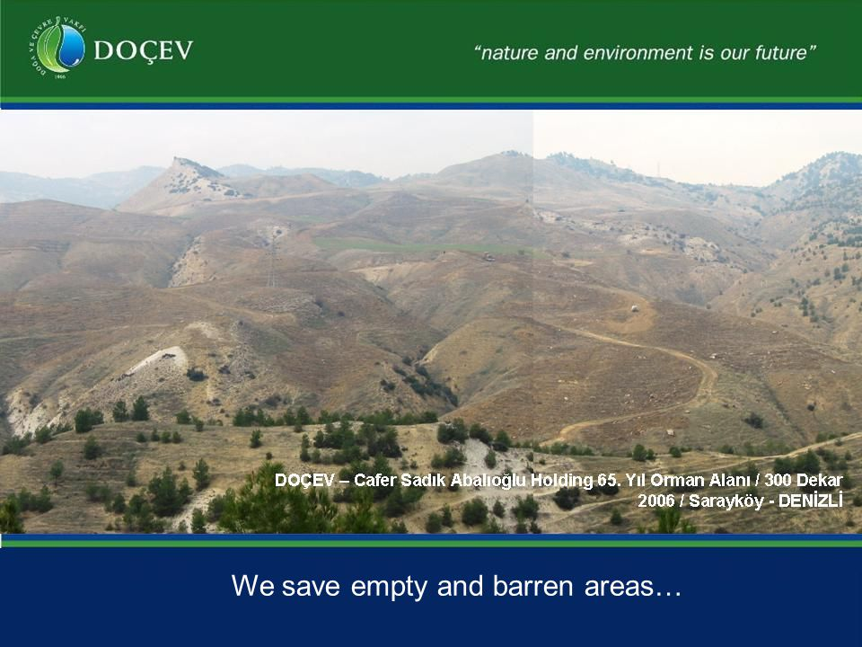 We save empty and barren areas…