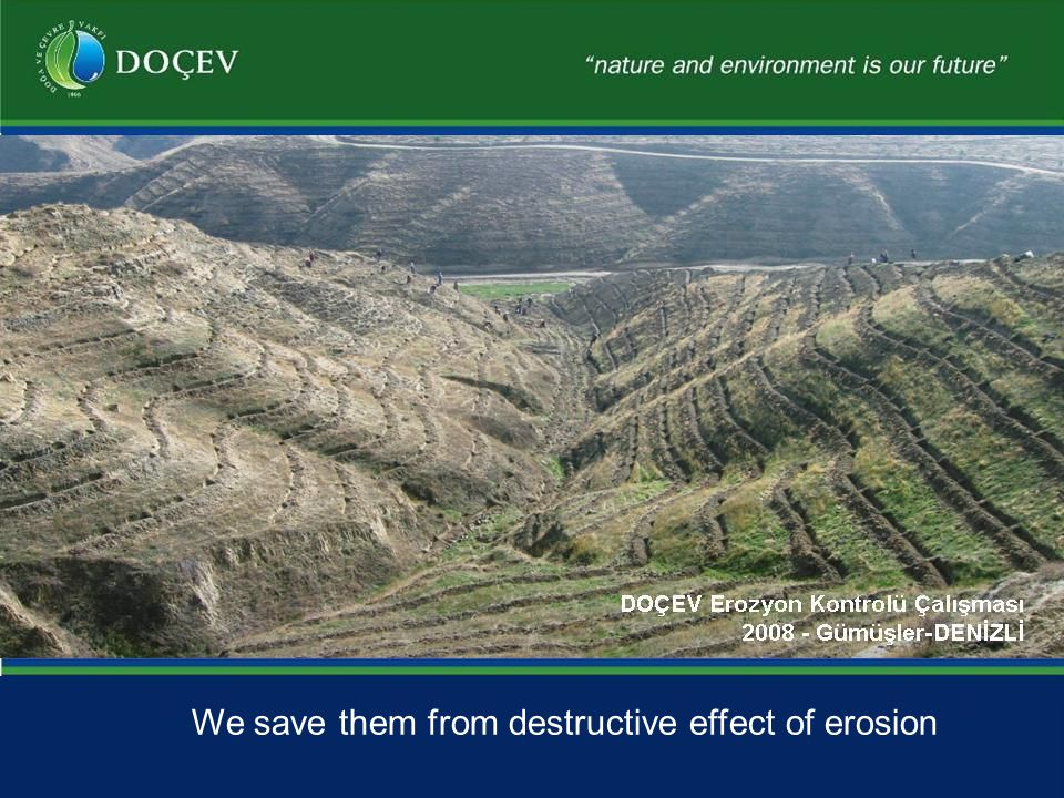 We save them from destructive effect of erosion
