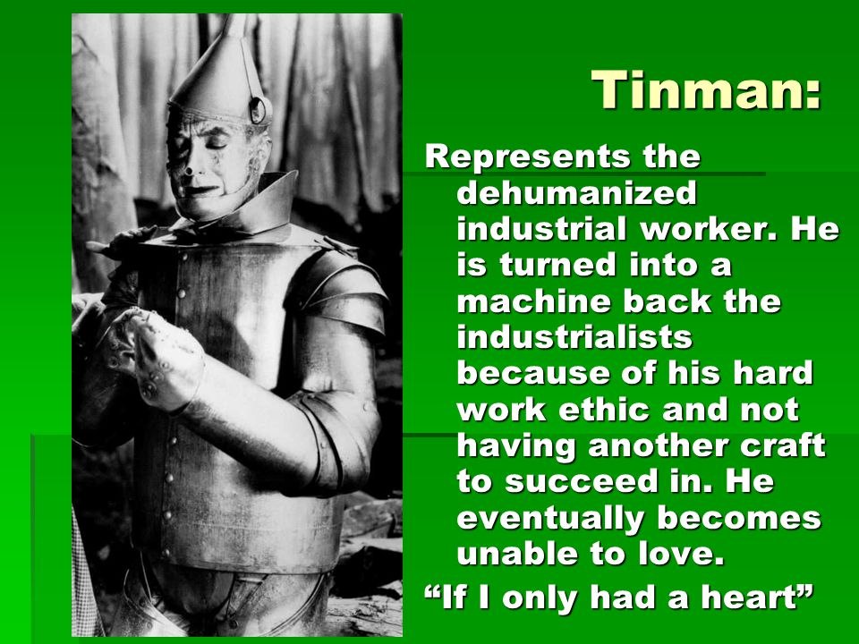 Tinman: Represents the dehumanized industrial worker.
