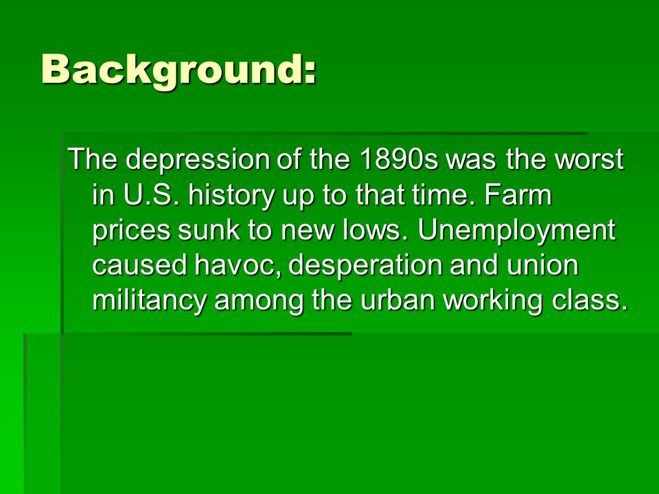 Background: The depression of the 1890s was the worst in U.S.
