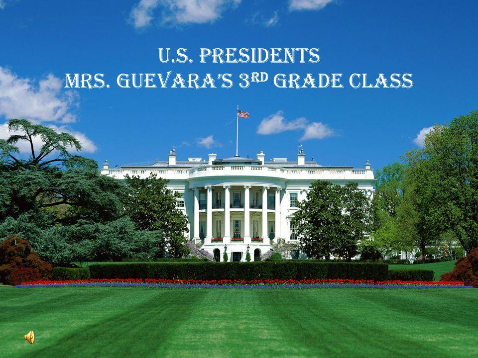 U.S. Presidents Mrs. Guevara's 3 rd Grade Class