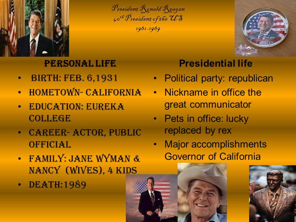President Ronald Reagan 40 th President of the US 1981-1989 Personal life Birth: Feb.