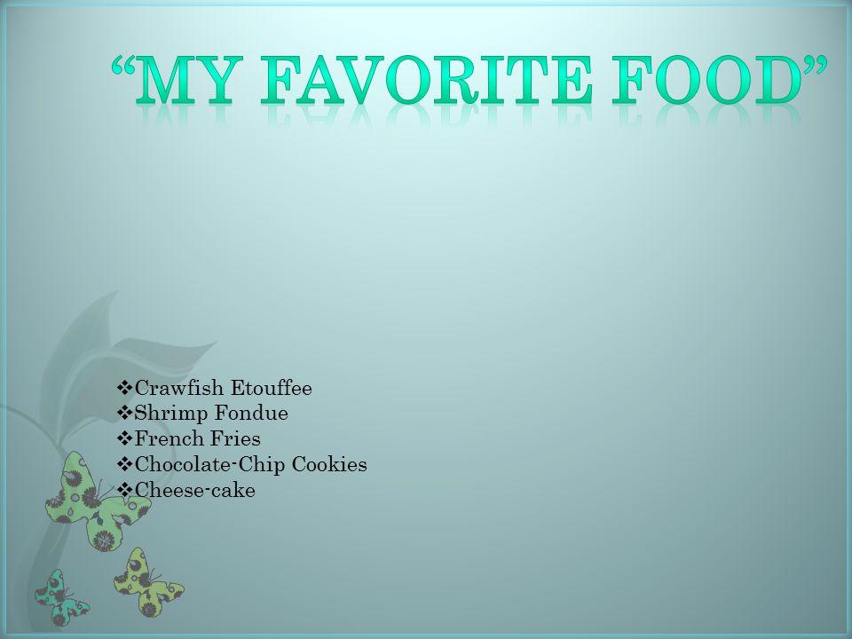  Crawfish Etouffee  Shrimp Fondue  French Fries  Chocolate-Chip Cookies  Cheese-cake