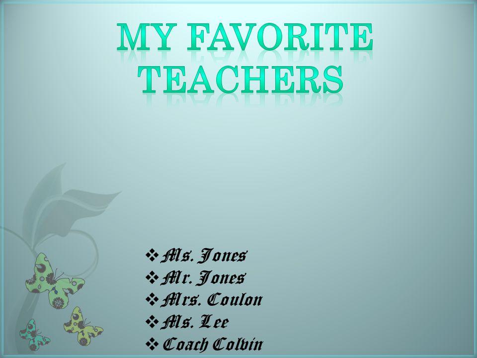  Ms. Jones  Mr. Jones  Mrs. Coulon  Ms. Lee  Coach Colvin
